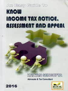 AN EASY GUIDE TO KNOW INCOME TAX NOTICE ASSESSMENT AND APPEAL