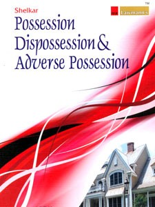 POSSESSION DISPOSSESSION & ADVERSE POSSESSION