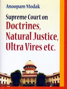 SUPREME COURT ON DOCTRINES, NATURAL JUSTICE ULTRA VIRES ETC.