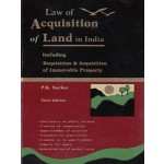 LAW OF ACQUISITION OF LAND IN INDIA including Requisition & Acquisition of Immovable Property